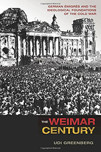 The Weimar Century, by Udi Greenberg