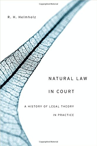 """Law, Naturally,"" by John C.P. Goldberg, review of Natural Law in Court: A History of Legal Theory in Practice, by Richard H. Helmholz"