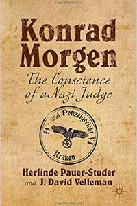 David Fried reviews KONRAD MORGEN: The Conscience of a Nazi Judge, by Herlinde Pauer-Studer and Herlinde Pauer-Studer