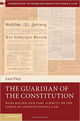 The Guardian of the Constitution: Hans Kelsen and Carl Schmitt on the Limits of Constitutional Law (Cambridge Studies in Constitutional Law)