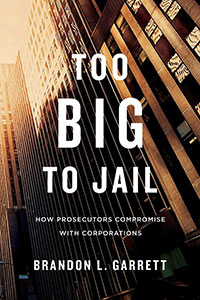 Too Big to Jail by Brandon L. Garrett
