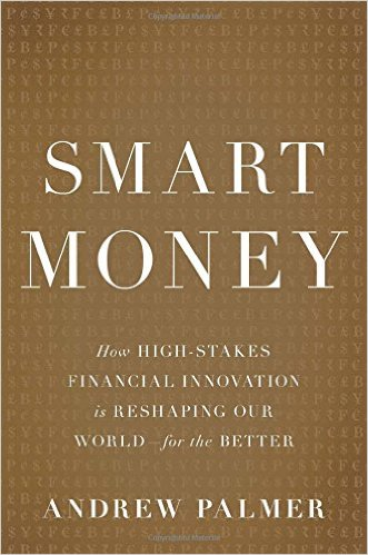 Smart Money: How High-Stakes Financial Innovation is Reshaping Our World—For the Better