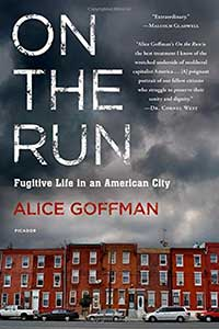 On the Run: Fugitive Life in an American City (Fieldwork Encounters and Discoveries), Alice Goffman