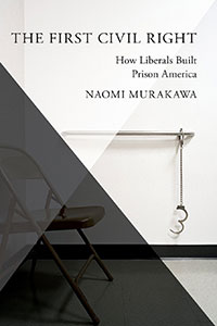 "Margo Schlanger reviews ""The First Civil Right: How Liberals Built Prison America"" by Naomi Murakawa."